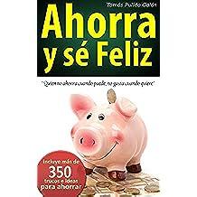 Ahorra y sé feliz: Quien no ahorra cuando puede, no gasta cuando quiere