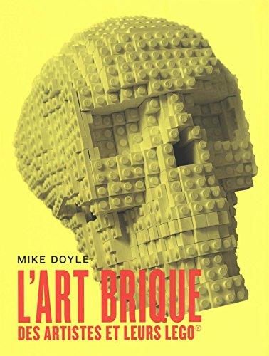 L'Art brique : Des artistes et leurs LEGO par Doyle Mike