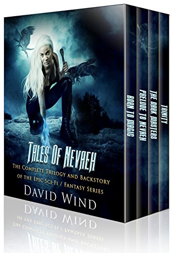 Tales Of Nevaeh: The Trilogy and Backstory of the Epic Sci-Fi Fantasy Series Tales Of Nevaeh: (The 4 Book Bundled Box Set) by David Wind