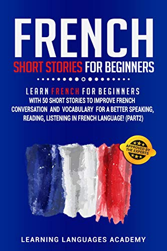 Couverture du livre French Short Stories for Beginners: Learn French for Beginners with 50 Short Stories to Improve French Conversation and Vocabulary for a better Speaking, ... Listening in French Language (Part 2)