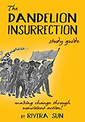 The Dandelion Insurrection Study Guide: - making change through nonviolent action -