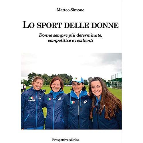 Lo Sport Delle Donne. Donne Sempre Più Determinate, Competitive E Resilienti