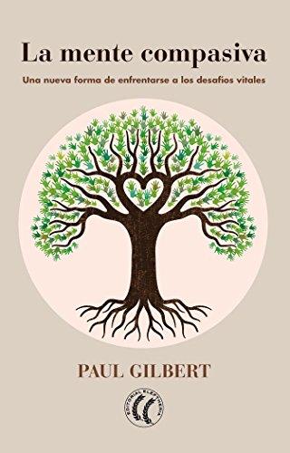 La mente compasiva. Una nueva forma de enfrentarse a los desafíos vitales por Paul Gilbert