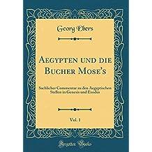 Aegypten und die Bu¨cher Mose's, Vol. 1: Sachlicher Commentar zu den Aegyptischen Stellen in Genesis und Exodus (Classic Reprint)