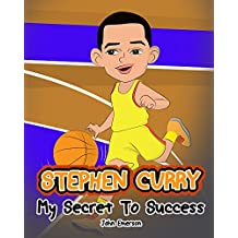Stephen Curry: My Secret To Success. Children's Illustration Book. Fun, Inspirational and Motivational Life Story of Stephen Curry. Learn To Be Successful ... Super Star Steph Curry. (English Edition)