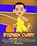 Stephen Curry: My Secret To Success. Children's Illustration Book. Fun, Inspirational and Motivational Life Story of Stephen Curry. Learn To Be Successful like Bastketball Super Star Steph Curry.