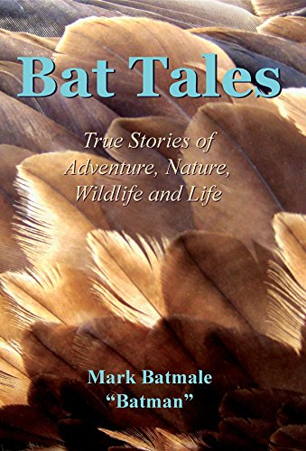 Bat Tales: True Stories of Adventure, Nature, Wildlife and Life (English Edition) por Mark Batmale