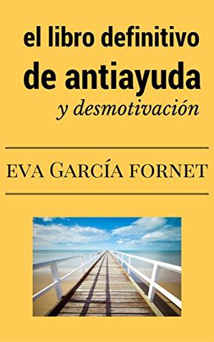 El Libro Definitivo de Antiayuda y Desmotivación