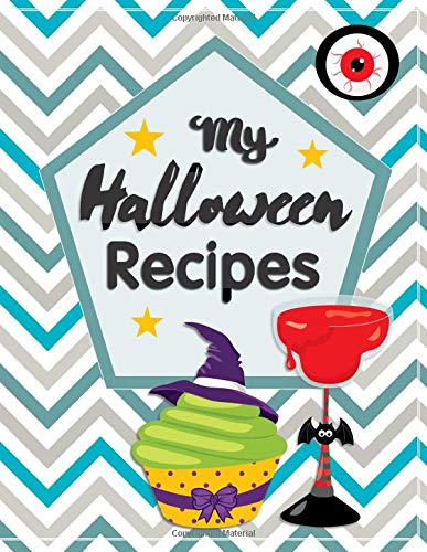 My Halloween Recipes: Blank Recipe Book For Kids To Write In Their Startling Sweets And Thrilling Treats (Cooking With Kids, Band 3)