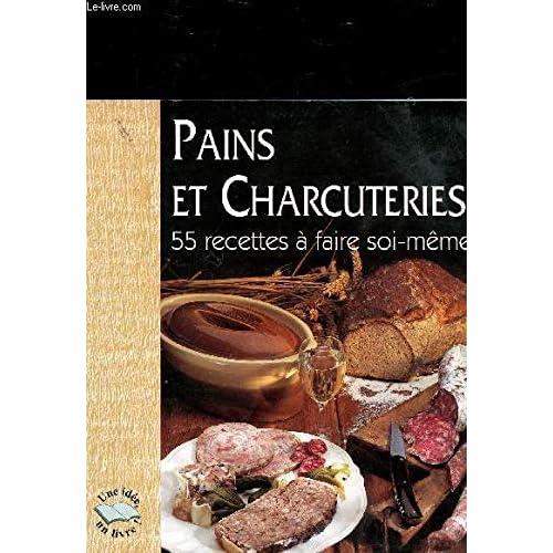 Pains et charcuteries - 55 recettes a faire soi-meme