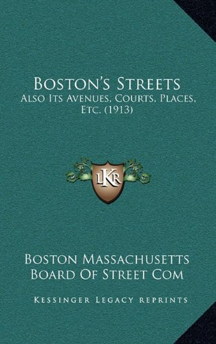Boston's Streets: Also Its Avenues, Courts, Places, Etc. (1913)