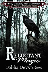 Reluctant Magic (Mocha Memoirs Presents Toil, Trouble, and Temptation Book 1)