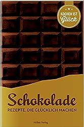 Schokolade: Rezepte, die glücklich machen (Die besten Rezepte der Welt)