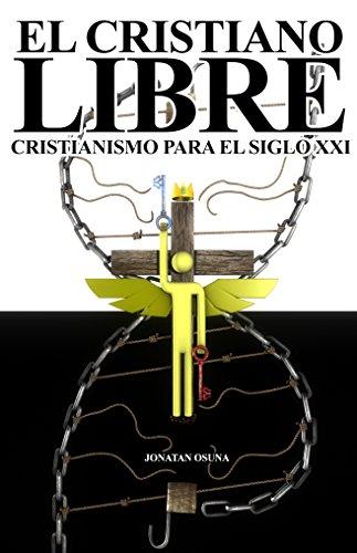 El Cristiano Libre: Cristianismo para el siglo XXI por Jonatan Osuna