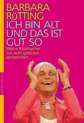 Ich bin alt und das ist gut so: Meine Mutmacher aus acht gelebten Jahrzehnten (German Edition)