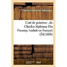 L'art de peinture , de Charles-Alphonse Du Fresnoy, traduit en françois