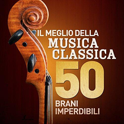 Il Meglio Della Musica Classica - 50 Brani Imperdibili (Remastered)
