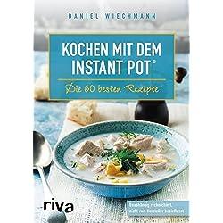 Kochen mit dem Instant Pot®: Die 60 besten Rezepte