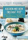 Kochen mit dem Instant Pot: Die 60 besten Rezepte