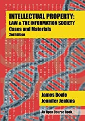 Intellectual Property: Law & the Information Society - Cases & Materials: An Open Casebook: 2nd Edition 2015 (Open Course) by James Boyle (2015-06-24)