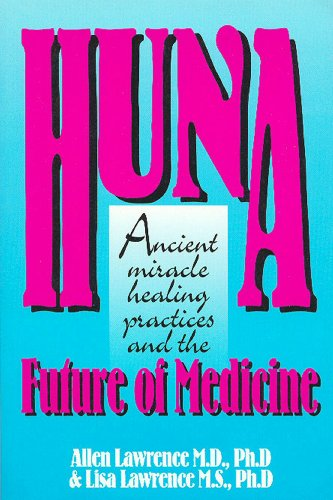 Title: Huna, Ancient Miracle Healing Practices and The Future of Medicine (English Edition)