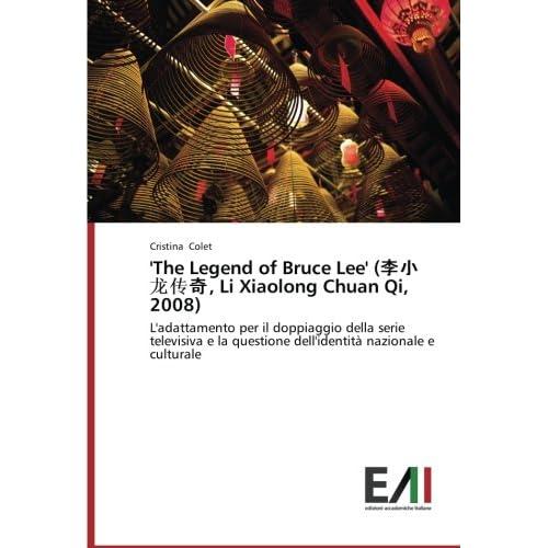 'the Legend Of Bruce Lee' (李小龙传奇, Li Xiaolong Chuan Qi, 2008): L'adattamento Per Il Doppiaggio Della Serie Televisiva E La Questione Dell'identità Nazionale E Culturale