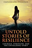 Untold Stories of Resilience: Courage, Strength, and the Unyielding Spirit. (Authors Without Boundaries)