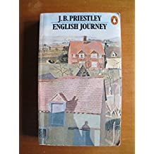 English Journey: Being a Rambling but Truthful Account of what One Man Saw And Heard And Felt And Thought During a Journey Through England During the Autumn of the Year 1933