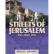 The Streets of Jerusalem: Who, What and Why by Ronald L. Eisenberg (2006-10-01)