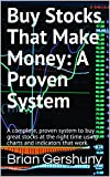 Buy Stocks That Make Money: A Proven System: A complete, proven system to buy great stocks at the right time using charts and indicators that work. (English Edition)