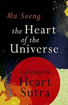 The Heart of the Universe: Exploring the Heart Sutra by [Soeng, Mu]