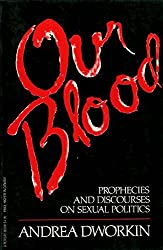 Our Blood / Andrea Dworkin. by Andrea Dworkin (1981-09-01)