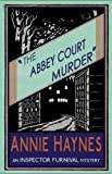 The Abbey Court Murder (The Inspector Furnival Mysteries) (Volume 1) by Annie Haynes (2015-09-26)