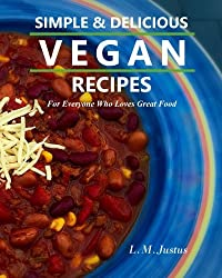 Simple & Delicious Vegan Recipes: For Everyone Who Loves Great Food