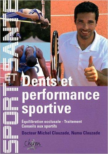 Dents et performance sportive : Equilibration occlusale, Traitement, Conseils aux sportifs de Michel Clauzade,Numa Clauzade ( 1 juin 2012 )