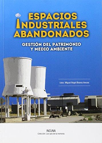 Descargar Libro Espacios Industriales abandonados: Gestión del Patrimonio y Medio Ambiente (Los Ojos de La Memoria) de Varios Autores