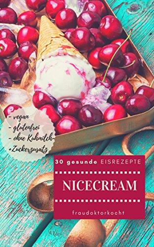 NICECREAM: 30 gesunde EISREZEPTE: kalorienarme + gesunde EISKREATIONEN ohne Kuhmilch- und Zuckerzusatz, glutenfrei und vegan (fraudoktorkocht 9) - Xylit Süßen