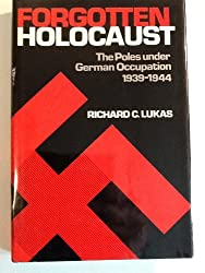 Forgotten Holocaust: Poles Under German Occupation, 1939-44