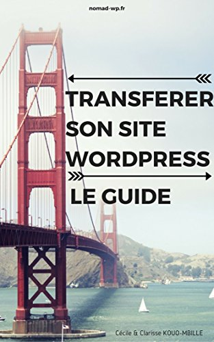 Transférer son site WordPress: Le guide (French Edition)