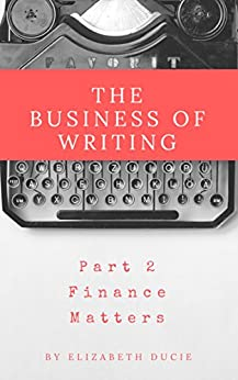 The Business of Writing Part 2: Finance Matters by [Ducie, Elizabeth]