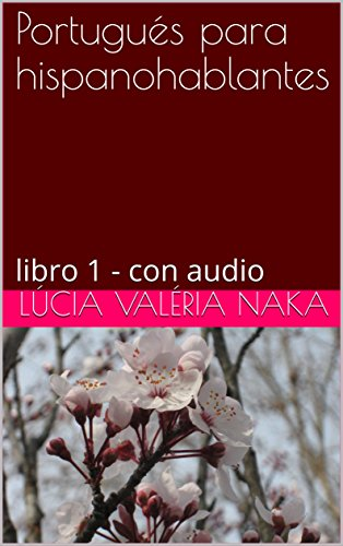 Portugués para hispanohablantes: libro 1 - con audio por Lúcia Valéria Naka