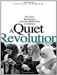 A Quiet Revolution: The Veil's Resurgence from the Middle East to America by Leila Ahmed (2011-05-10)