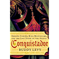Conquistador: Hernan Cortes, King Montezuma, and the Last Stand of the Aztecs (English Edition)