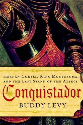 Conquistador: Hernan Cortes, King Montezuma, and the Last Stand of the Aztecs by Buddy Levy (2008-06-24)