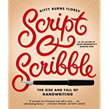 Script and Scribble: The Rise and Fall of Handwriting by Kitty Burns Florey (2013-09-24)
