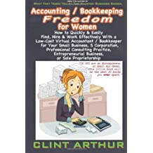 Accounting / Bookkeeping Freedom for Women: How to Quickly & Easily Find, Hire & Work Effectively With a Low-Cost Virtual Accountant / Bookkeeper for ... Practice, or Entrepreneurial Business by Clint Arthur (2013-02-17)