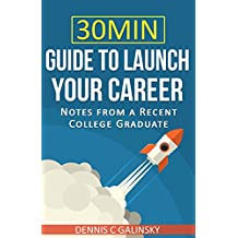 30 Minute Guide to Launch Your Career: Notes From A Recent College Graduate (English Edition)