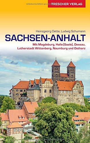 Reiseführer Sachsen-Anhalt: Mit Magdeburg, Halle (Saale), Dessau, Lutherstadt Wittenberg, Naumburg und Ostharz (Trescher-Reihe Reisen)