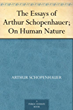 The Essays of Arthur Schopenhauer; On Human Nature