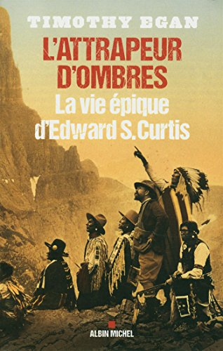 L'ATTRAPEUR D'OMBRES- La vie épique d'Edward S.Curtis